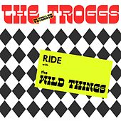The Ultimate Troggs: A Wild Wild Ride by The Troggs