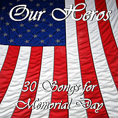 Our Heroes: 30 Songs for Memorial Day by Pianissimo Brothers
