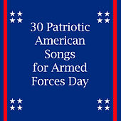 30 Patriotic American Songs for Armed Forces Day by Various Artists
