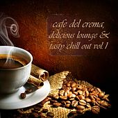 Cafe Del Crema, Vol.1 (Delicious Lounge & Tasty Chill Out) by Various Artists