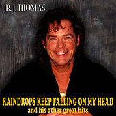 Raindrops keep Falling on my Head and his Other great Hits by B.J. Thomas
