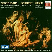 Mendelssohn: Midsummer Night's Dream; Schubert: Wind Octet  & Weber: Adagio and Rondo by Bremen Deutsche Kammerphilharmonie Wind Soloists