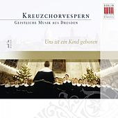 Uns ist ein Kind geboren (Kreuzchor-Vespern) by Various Artists