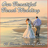 Our Beautiful Beach Wedding: 40 Classic Wedding Songs by Pianissimo Brothers