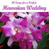 40 Songs for a Perfect Hawaiian Wedding by Various Artists