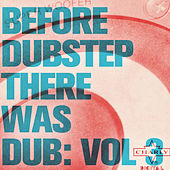 Before Dubstep There Was Dub: Vol 3 by Various Artists