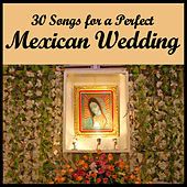 30 Songs for a Perfect Mexican Wedding by Various Artists