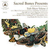 Sacred Bones Presents: Todo Muere Vol. 2 by Various Artists