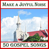 Make a Joyful Noise: 50 Gospel Songs by Various Artists