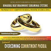 Overcoming Commitment Phobia by Binaural Beat Brainwave Subliminal Systems
