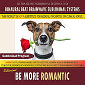 Be More Romantic by Binaural Beat Brainwave Subliminal Systems