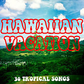 Hawaiian Vacation: 30 Tropical Songs by Various Artists