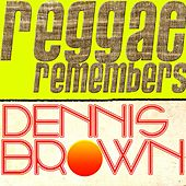 Reggae Remembers Dennis Brown Greatest Hits by Dennis Brown