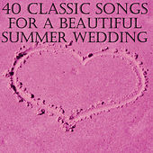 40 Classic Songs for a Beautiful Summer Wedding by Various Artists