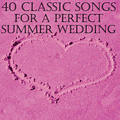 40 Classic Songs for a Perfect Summer Wedding by Various Artists