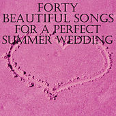 40 Beautiful Songs for a Perfect Summer Wedding by Various Artists