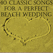 40 Classic Songs for a Perfect Beach Wedding by Pianissimo Brothers