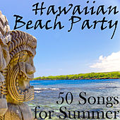 Hawaiian Beach Party: 50 Songs for Summer by Various Artists