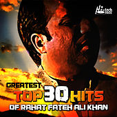 Greatest Top 30 Hits of Rahat Fateh Ali Khan by Rahat Fateh Ali Khan