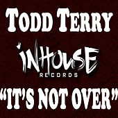 It's Not Over by Todd Terry