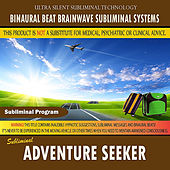Adventure Seeker by Binaural Beat Brainwave Subliminal Systems