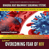 Overcoming Fear of Hiv by Binaural Beat Brainwave Subliminal Systems