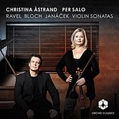 Ravel, Bloch, Janáček: Violin Sonatas by Christina Astrand