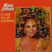 Come All Ye Faithful by Kate Smith