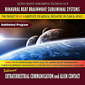 Extraterrestrial Communication and Alien Contact by Binaural Beat Brainwave Subliminal Systems