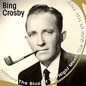 Where The Blue Of The Night Meets The Gold Of The Day by Bing Crosby