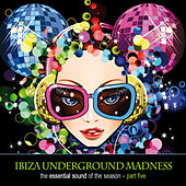 Ibiza Underground Madness - The Essential Sound Of The Season Part 5 by Various Artists