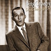 Don't Fence Me In by Bing Crosby