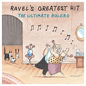 Ravel's Greatest Hit: The Ultimate Bolero by Maurice Ravel