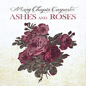 Ashes And Roses by Mary Chapin Carpenter