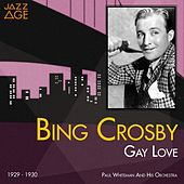Gay Love (1929 - 1930) by Bing Crosby