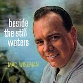 Beside The Still Waters by Mac Wiseman