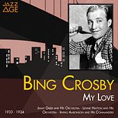 My Love (1933 - 1934) by Bing Crosby