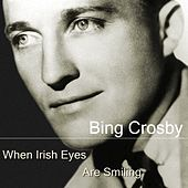 When Irish Eyes Are Smiling by Bing Crosby