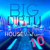 Big Dirty Electro House: Vol.10 by Various Artists