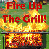 Fire Up the Grill: 50 Songs for Barbecue Season by Pianissimo Brothers
