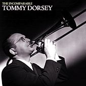 The Incomparable Tommy Dorsey by Tommy Dorsey
