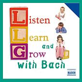 Listen, Learn And Grow With Bach by Various Artists