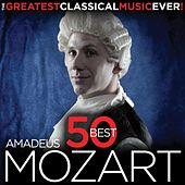 The Greatest Classical Music Ever! Amadeus - 50 Best Mozart by Various Artists