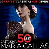 The Greatest Classical Music Ever! Casta Diva - 50 Best Maria Callas by Various Artists