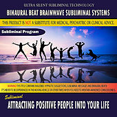 Attracting Positive People Into Your Life by Binaural Beat Brainwave Subliminal Systems
