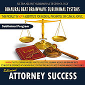 Attorney Success by Binaural Beat Brainwave Subliminal Systems