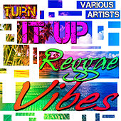 Turn It Up: Reggae Vibes von Various Artists