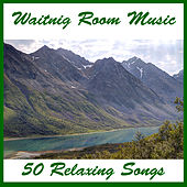 Waiting Room Music: 50 Relaxing Songs by Various Artists