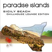 Paradise Islands (Sicily Beach, Chillhouse Lounge Edition) by Various Artists