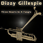 Three Hearts in a Tangle by Dizzy Gillespie